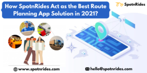 How SpotnRides Act as the Best Route Planning App Solution in 2021?