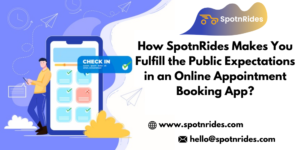 How SpotnRides Makes You Fulfill the Public Expectations in an Online Appointment Booking App?