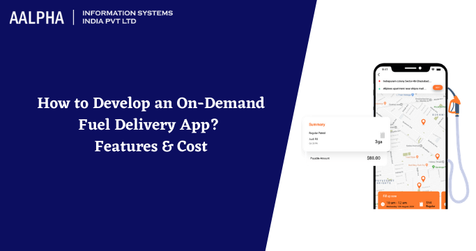 How to Develop an On-Demand Fuel Delivery App? Features & Cost