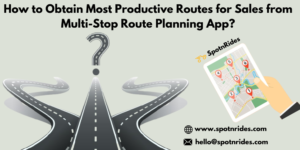 How to Obtain Most Productive Routes for Sales from Multi-Stop Route Planning App?