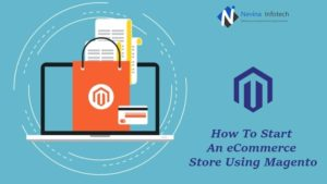 How to start an eCommerce store using a Magento development?  Choose the best Magento developmen ...