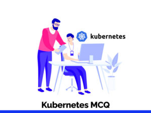 Kubernetes MCQ Quiz & Online Test 2021 – Online…