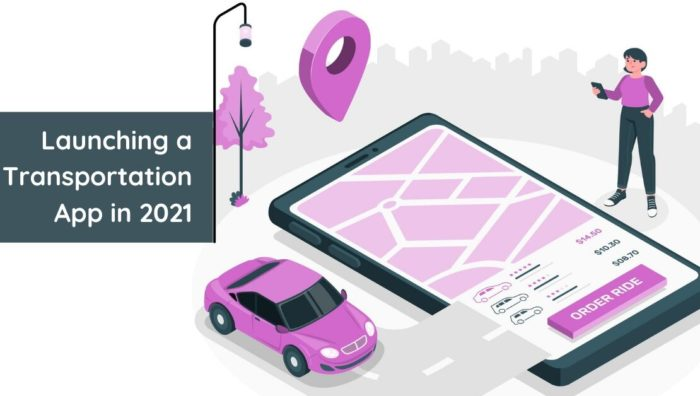 Launching a Transportation App in 2021: Latest Trends & Essential Things You Need to Know