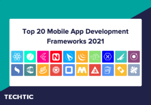 20 Mobile Development Frameworks 2021: Benefits, App Examples