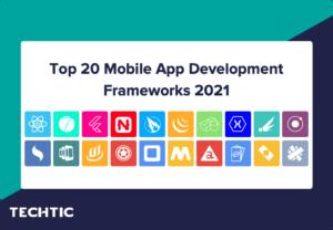 20 Mobile Development Frameworks 2021: Benefits, App Examples