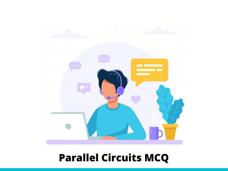 Parallel Circuits MCQ Test & Online Quiz 2021.