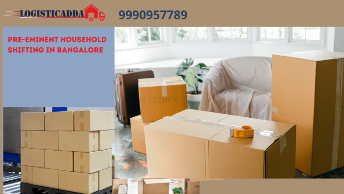 Pre-Eminent household Shifting in Bangalore – Logisticadda