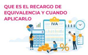Recargo de equivalencia: qué es y cuándo hay que aplicarlo. Relacionado con el IVA encontramos e ...