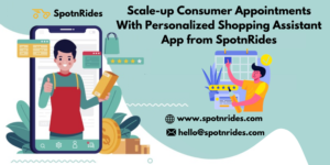 Scale-up Consumer Appointments With Personalized Shopping Assistant App from SpotnRides
