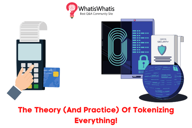 The Theory (And Practice) Of Tokenization Everything! | WhatisWhatis