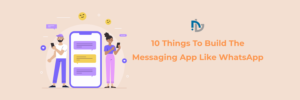 10 Things To Build The Messaging App Like WhatsApp