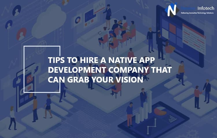 Tips To Hire a Native App Development Company That Can Grab Your Vision   You should also consid ...