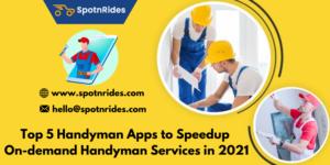 Top 5 Handyman Apps to Speedup On-demand Handyman Services in 2021