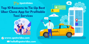 Top 10 Reasons to Tie-Up Best Uber Clone App for Profitable Taxi Services