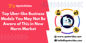 Top Uber-like Business Models You May Not Be Aware of This in New Norm Market