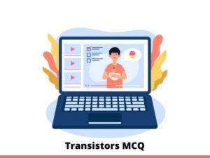 Transistors MCQ Test & Online Quiz 2021.
