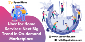 Uber for Home Services: Next Big Trend in On-demand Marketplace