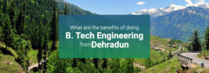 What are the benefits of doing B.Tech from Dehradun?