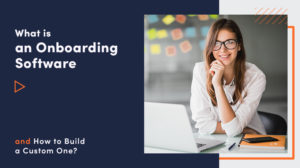 What Is An Onboarding Software And How To Build A Custom One?