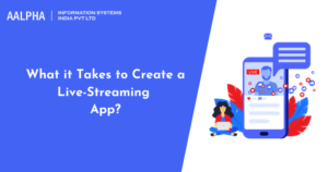 What it Takes to Create a Live-Streaming App? : Aalpha
