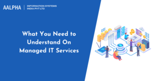 What You Need to Understand On Managed IT Services