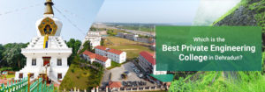 Which is the Best Private Engineering College in Dehradun?