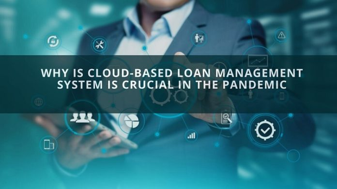 Why Is Cloud-Based Loan Management System Is Crucial In The Pandemic