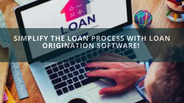 Simplify The Loan Process With Loan Origination Software!