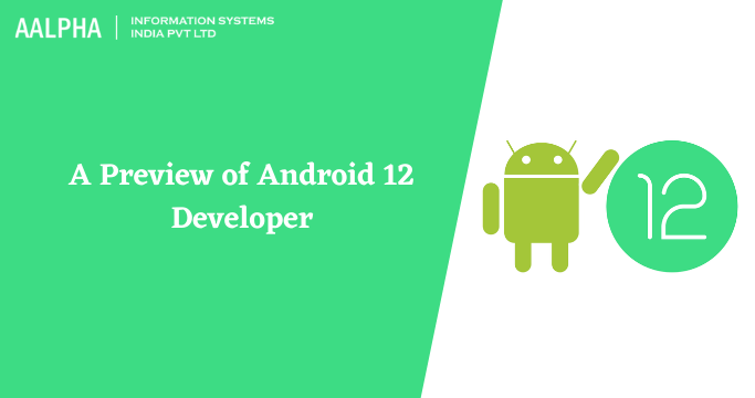 A Preview of Android 12 Developer : Key features : Aalpha