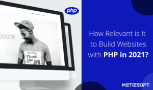 Benefits of PHP Framework For Web Development in 2021 | Metizsoft