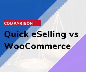 Best WooCommerce Alternative in 2021: Quick eSelling vs WooCommerce | Quick eSelling
