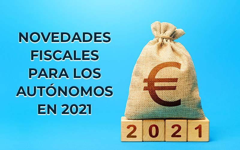 Nuevas reglas fiscales para los autónomos durante 2021
