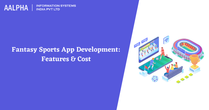 Fantasy Sports App Development: Features & Cost