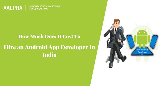 How Much Does It Cost To Hire an Android App Developer In India?