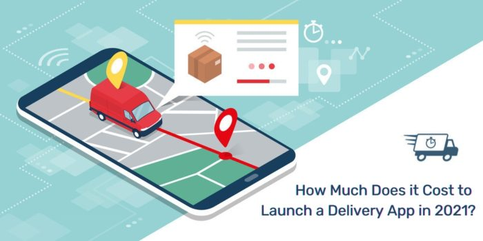 How Much Does it Cost to Launch a Custom On-demand Delivery App in 2021?