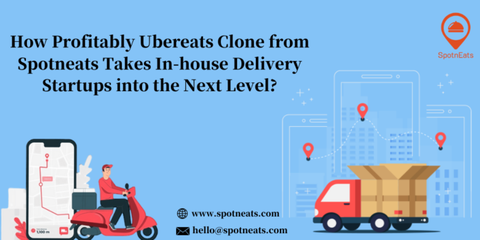 How Profitably Ubereats Clone from Spotneats Takes In-house Delivery Startups into the Next Level?