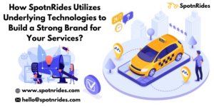How SpotnRides Utilizes Underlying Technologies to Build a Strong Brand for Your Services?