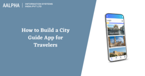 How to Build a City Guide App for Travelers : Aalpha