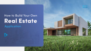 ➤ How to Build Your Own Real Estate Application like Zillow and Make it Thrive? 👍