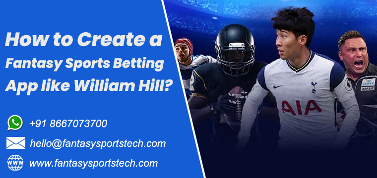 How to Create a Fantasy Sports Betting App like William Hill | An Ultimate Guide – If you  ...