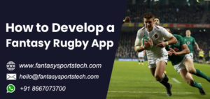 How to Develop a Fantasy Rugby App | White Label Fantasy Rugby Software