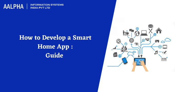 How to Develop a Smart Home App Guide : Aalpha.net