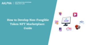 How to Develop Non-Fungible Token NFT Marketplace: Guide