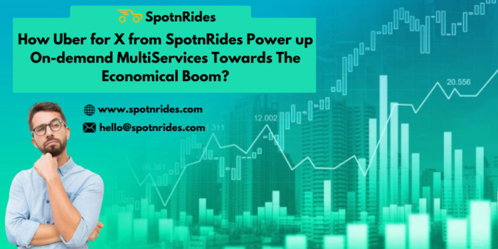 How Uber for X from SpotnRides Power up On-demand MultiServices Towards The Economic Boom?