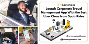 Launch Corporate Travel Management App With the Best Uber Clone from SpotnRides
