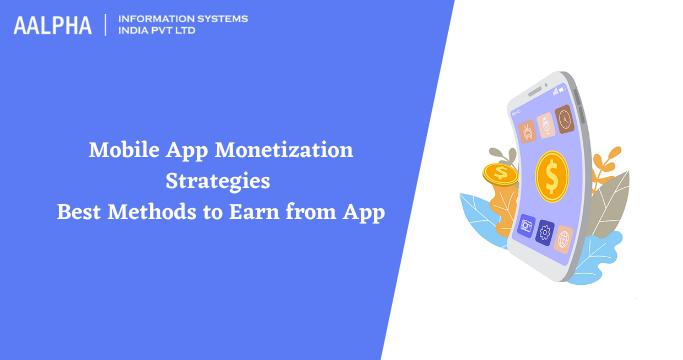 Mobile App Monetization Strategies – Best Methods to Earn from App
