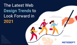 What are the Latest Web Design Trends to Look Forward in 2021?