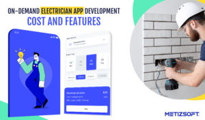 On-Demand Electrician App Development Cost and Features | Metizsoft