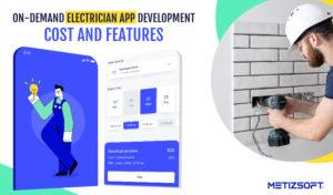 On-Demand Electrician App Development Cost and Features | Metizsoft