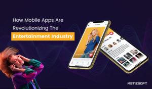 Role of Mobile Apps in the Entertainment Industry | Metizsoft